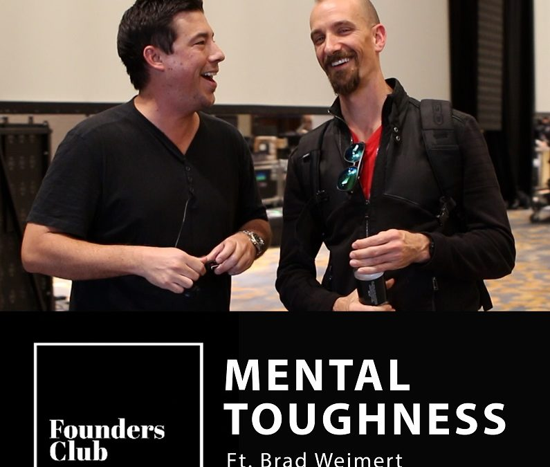 How To Develop Mental Toughness [Founders Club ft. Brad Weimert]
